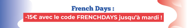 FRENCH DAYS : -15€ sur tout le site !